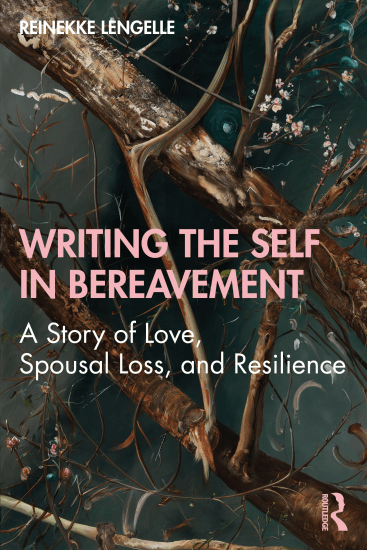 Cover of Writing the self in bereavement - A story of love, spousal loss, and resilience. Image is a painting of trees, branches, and flowers.